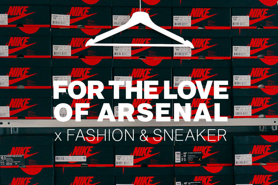 TEASER FOR THE LOVE OF ARSENAL x FASHION & SNEAKER